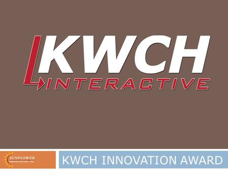KWCH INNOVATION AWARD. MISSON The KWCH innovation award is a partnership fueled by a desire to help guide bright young students into careers in digital.