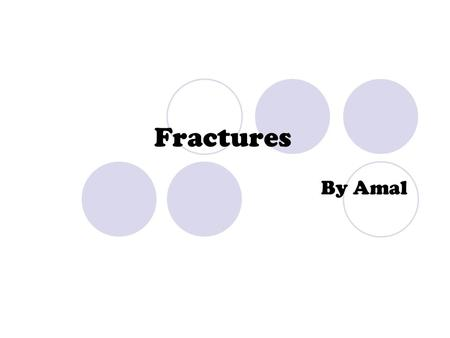 Fractures By Amal. Types of fractures: Complete fractures  The bone is completely broken into two or more fragments.