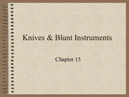 Knives & Blunt Instruments Chapter 15. Introduction Modern criminals tend to use other weapons besides poisons to achieve their goals. In the United States.