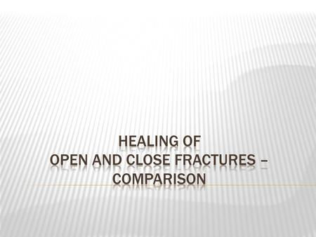  Fractures are generally classified as: - Open - where there is a wound exposing the fracture site, or the bone is protruding from the skin. - Closed.