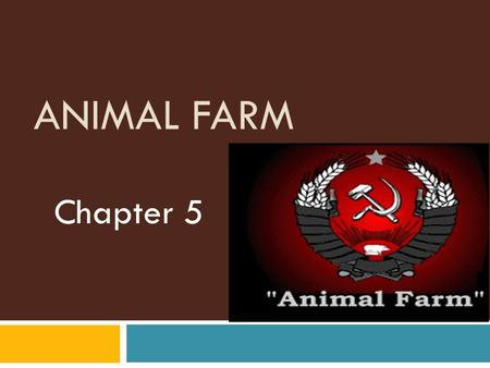 Animal Farm Chapter 5.
