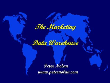 The Marketing Data Warehouse Peter Nolan www.peternolan.com.