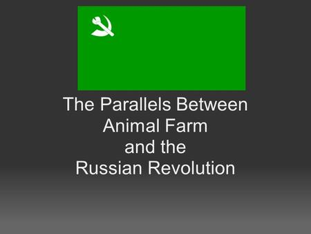 The Parallels Between Animal Farm and the Russian Revolution.