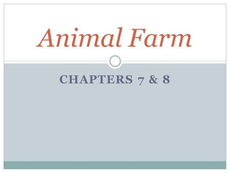 Animal Farm Chapters 7 & 8.
