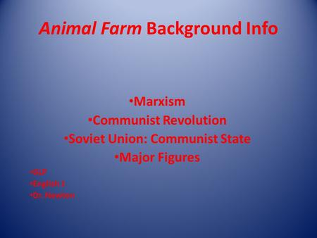 Animal Farm Background Info Marxism Communist Revolution Soviet Union: Communist State Major Figures GLP English 1 Dr. Newton.