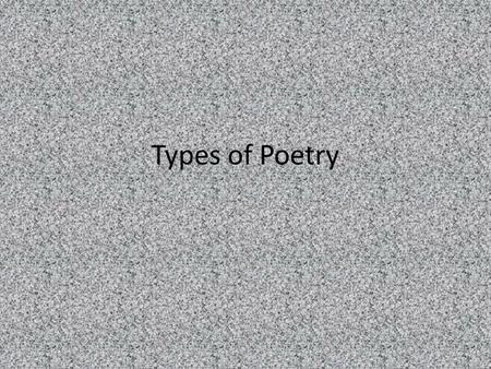Types of Poetry. Narrative Poetry which tells a story – Ie. Epics, ballads, dramatic monologues, myths, legends, fables.