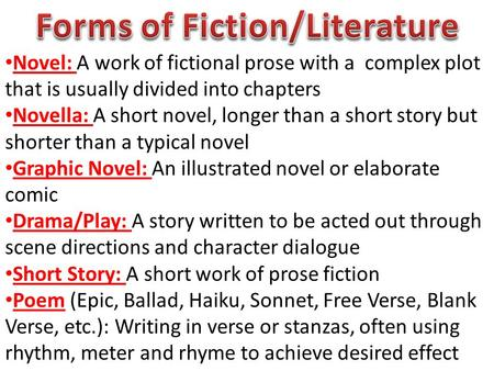 Novel: A work of fictional prose with a complex plot that is usually divided into chapters Novella: A short novel, longer than a short story but shorter.