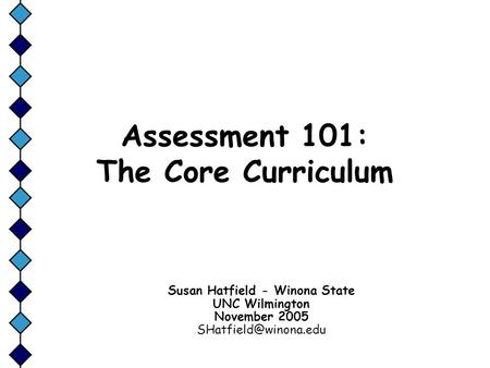 Assessment 101: The Core Curriculum Susan Hatfield - Winona State UNC Wilmington November 2005