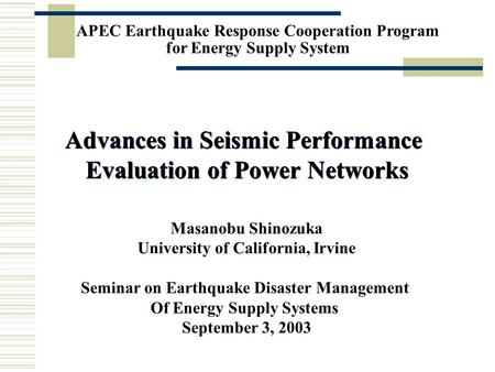1 APEC Earthquake Response Cooperation Program for Energy Supply System Advances in Seismic Performance Evaluation of Power Networks Advances in Seismic.