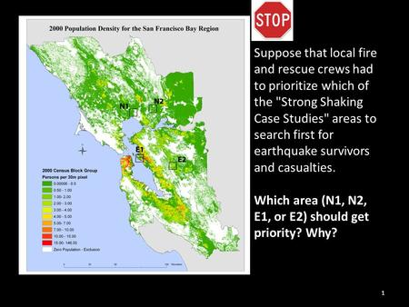 1 Suppose that local fire and rescue crews had to prioritize which of the Strong Shaking Case Studies areas to search first for earthquake survivors.