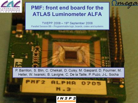 PMF: front end board for the ATLAS Luminometer ALFA TWEPP 2008 – 19 th September 2008 Parallel Session B6 – Programmable logic, boards, crates and systems.