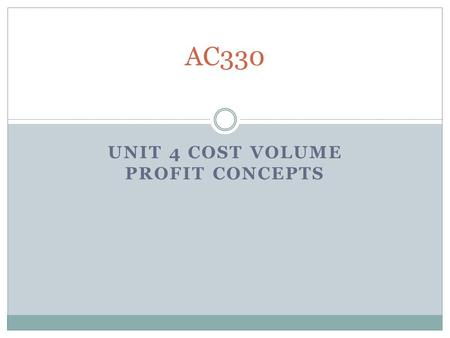 UNIT 4 COST VOLUME PROFIT CONCEPTS AC330. Exercise 5-1 Let's a take a minute to read Exercise 5-1 in the textbook. We will then review the solution.