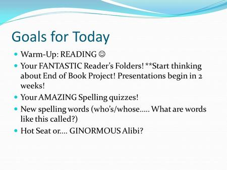 Goals for Today Warm-Up: READING Your FANTASTIC Reader's Folders! **Start thinking about End of Book Project! Presentations begin in 2 weeks! Your AMAZING.