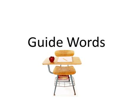 Guide Words. Guidewords help us find words faster in a dictionary. Guidewords are at the top of a dictionary off set from the other words.