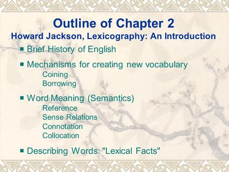 Outline of Chapter 2 Howard Jackson, Lexicography: An Introduction  Brief History of English  Mechanisms for creating new vocabulary Coining Borrowing.