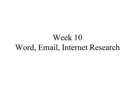 Week 10 Word, Email, Internet Research. Assignment List LA Times.com article –Read –Write 3 paragraphs (draft) Peer Editing –Email to Neighbor –Receive.
