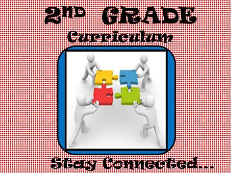 2 ND GRADE Curriculum Stay Connected…. Jill Courtneyext: 6852 Kathi Dishong ext: 6859 Sara Mayes ext: 6891 Kayla Randolph ext: 6862 Green Elementary 972-236-0600.