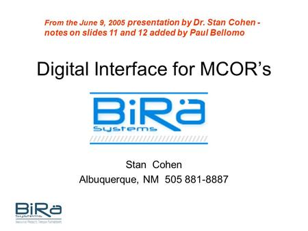 Digital Interface for MCOR's Stan Cohen Albuquerque, NM 505 881-8887 From the June 9, 2005 presentation by Dr. Stan Cohen - notes on slides 11 and 12 added.