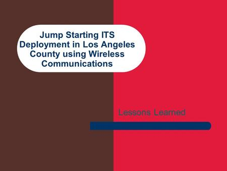 Jump Starting ITS Deployment in Los Angeles County using Wireless Communications Lessons Learned.