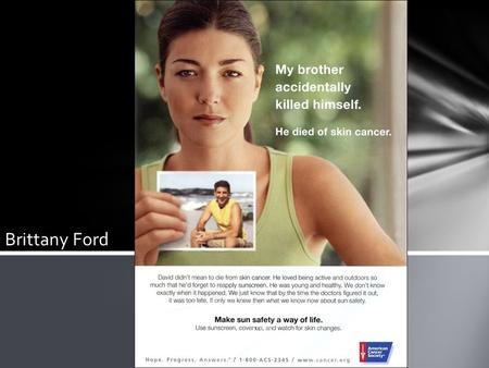 Brittany Ford. This ad was published by The American Cancer Society to promote skin cancer awareness The American Cancer Society was founded in 1913 in.