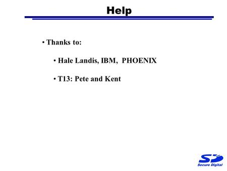 Help Thanks to: Hale Landis, IBM, PHOENIX T13: Pete and Kent.