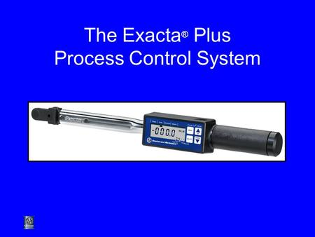The Exacta ® Plus Process Control System. Exacta ® Plus Designed to increase the efficiency of jobs that require multiple tasks, such as audits and sequential.