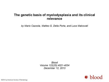 The genetic basis of myelodysplasia and its clinical relevance by Mario Cazzola, Matteo G. Della Porta, and Luca Malcovati Blood Volume 122(25):4021-4034.