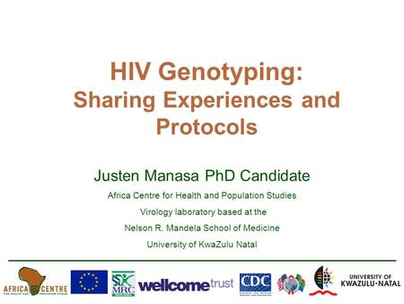 HIV Genotyping: Sharing Experiences and Protocols Justen Manasa PhD Candidate Africa Centre for Health and Population Studies Virology laboratory based.
