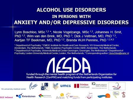 ALCOHOL USE DISORDERS IN PERSONS WITH ANXIETY AND/OR DEPRESSIVE DISORDERS Lynn Boschloo, MSc 1,2 *, Nicole Vogelzangs, MSc 1,2, Johannes H. Smit, PhD 1,2,
