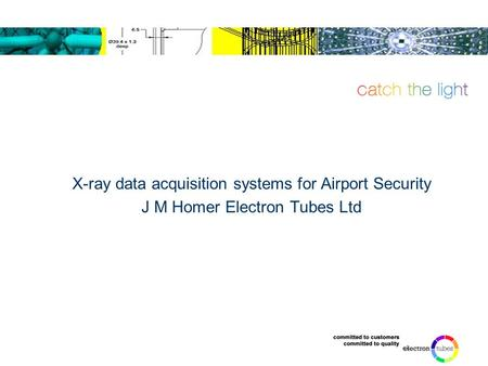 X-ray data acquisition systems for Airport Security J M Homer Electron Tubes Ltd.