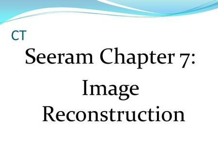 "CT Seeram Chapter 7: Image Reconstruction. ""It All Adds Up"" Puzzle www.education-world.com/a_lesson/italladdsup 25 640 9 21 9231517 14 22 16 19 7 17."