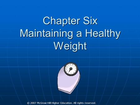 © 2007 McGraw-Hill Higher Education. All rights reserved. Chapter Six Maintaining a Healthy Weight.