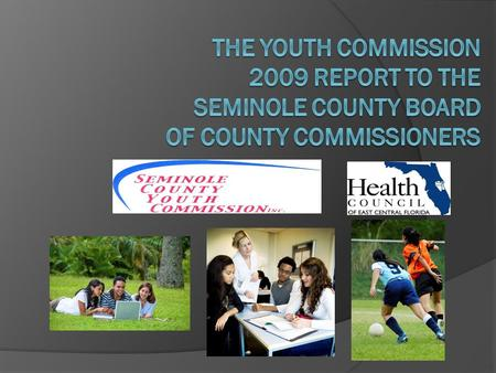 Seminole County Youth Commission – Background  Established to serve as a community advocate and catalyst in identifying and promoting services and opportunities.