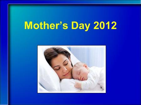Mother's Day 2012. 1 Samuel 1:4-5 (NIV) Whenever the day came for Elkanah to sacrifice, he would give portions of the meat to his wife Peninnah and to.