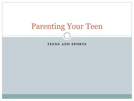 TEENS AND SPORTS Parenting Your Teen. Statistics Over 7.5 million high school athletes in 2009 High school athletes receiving partial to full college.