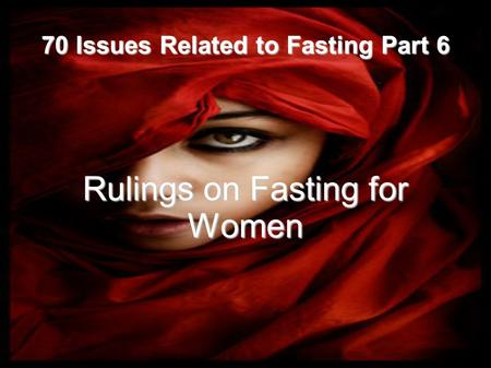 70 Issues Related to Fasting Part 6 Rulings on Fasting for Women.