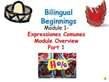 Module 1- Expressiones Comunes Module Overview Part 1 Bilingual Beginnings.