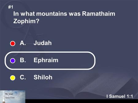 I Samuel 1:1 In what mountains was Ramathaim Zophim? #1 A. Judah B. Ephraim C. Shiloh.
