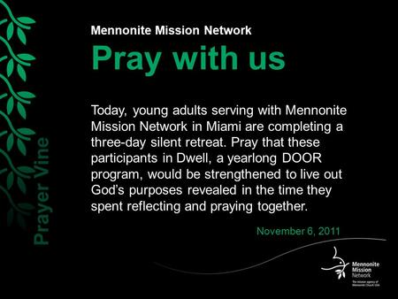 Mennonite Mission Network Pray with us Today, young adults serving with Mennonite Mission Network in Miami are completing a three-day silent retreat. Pray.