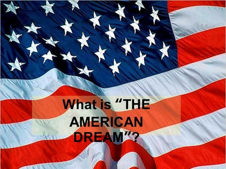 "What is ""THE AMERICAN DREAM""?. I S FREEDOM? EQUALITY?"