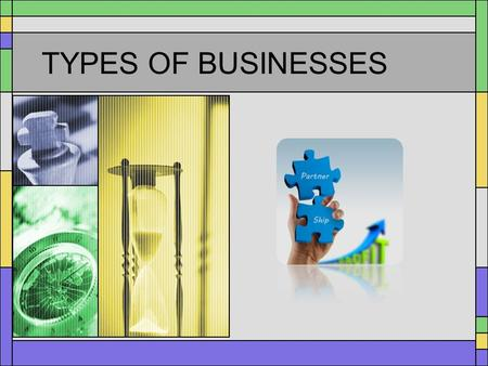 TYPES OF BUSINESSES SOLE PROPRIETORSHIP A business that is owned and managed by one individual who receives all the profits and bears all the losses.