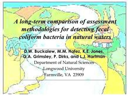 A long-term comparison of assessment methodologies for detecting fecal coliform bacteria in natural waters D.W. Buckalew, M.M. Hafez, K.E. Jones, G.A.