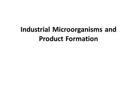 Industrial Microorganisms and Product Formation. Industrial microbiology uses microorganisms, typically grown on a large scale, to produce valuable commercial.