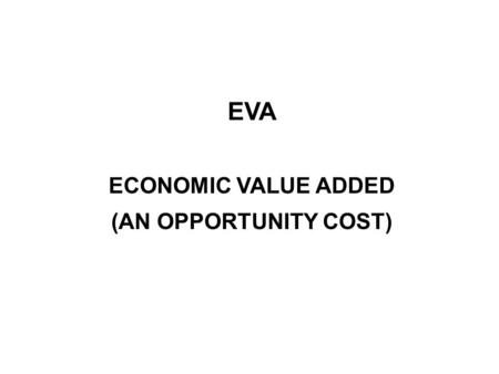 EVA ECONOMIC VALUE ADDED (AN OPPORTUNITY COST). The calculation of company´s cost of capital è Cost of debt = risk-free rate + company risk premium è.