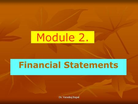 Dr. Varadraj Bapat Module 2. Financial Statements.
