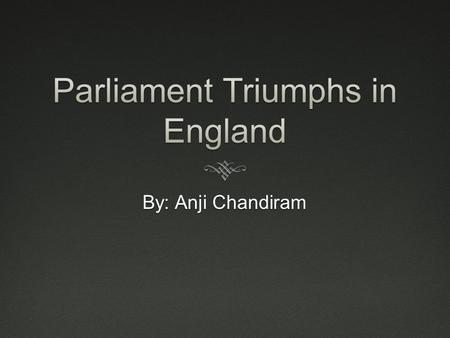 "By: Anji Chandiram.  In the 1600s, England's power changed course.  Although royal authority was potentially increasing, Parliament ""expanded its own."