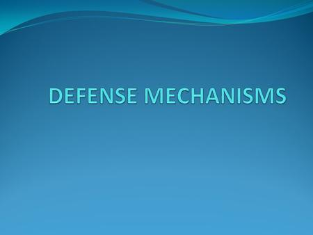 DEFENSE MECHANISMS.
