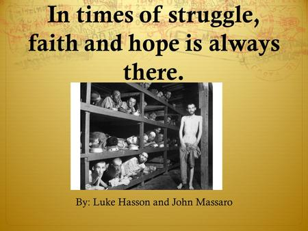 In times of struggle, faith and hope is always there. By: Luke Hasson and John Massaro.