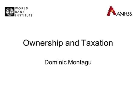 Ownership and Taxation Dominic Montagu. Harding-Montagu-Preker Framework: Overview Distribution (equity) Efficiency Quality of Care Source: Adapted from.