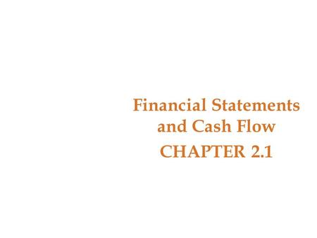 Financial Statements and Cash Flow CHAPTER 2.1. Key Concepts and Skills Understand the information provided by financial statements Differentiate between.